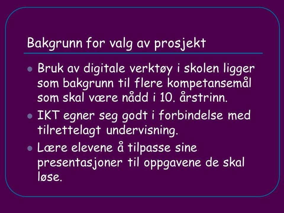 Bakgrunn for valg av prosjekt Bruk av digitale verktøy i skolen ligger som bakgrunn til flere kompetansemål som skal være nådd i 10. årstrinn. IKT egn