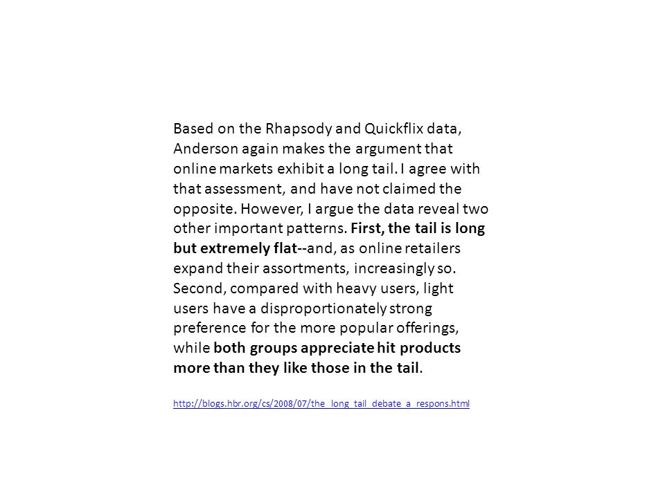 Based on the Rhapsody and Quickflix data, Anderson again makes the argument that online markets exhibit a long tail.