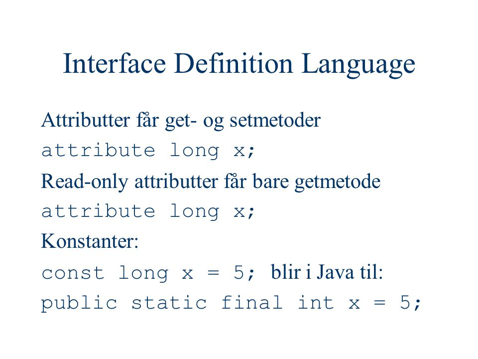 IDL: arv Et interface kan arve fra et annet: interface A { void m_1(); } interface B { void m_2(); } interface C : A, B { void m_3(); }