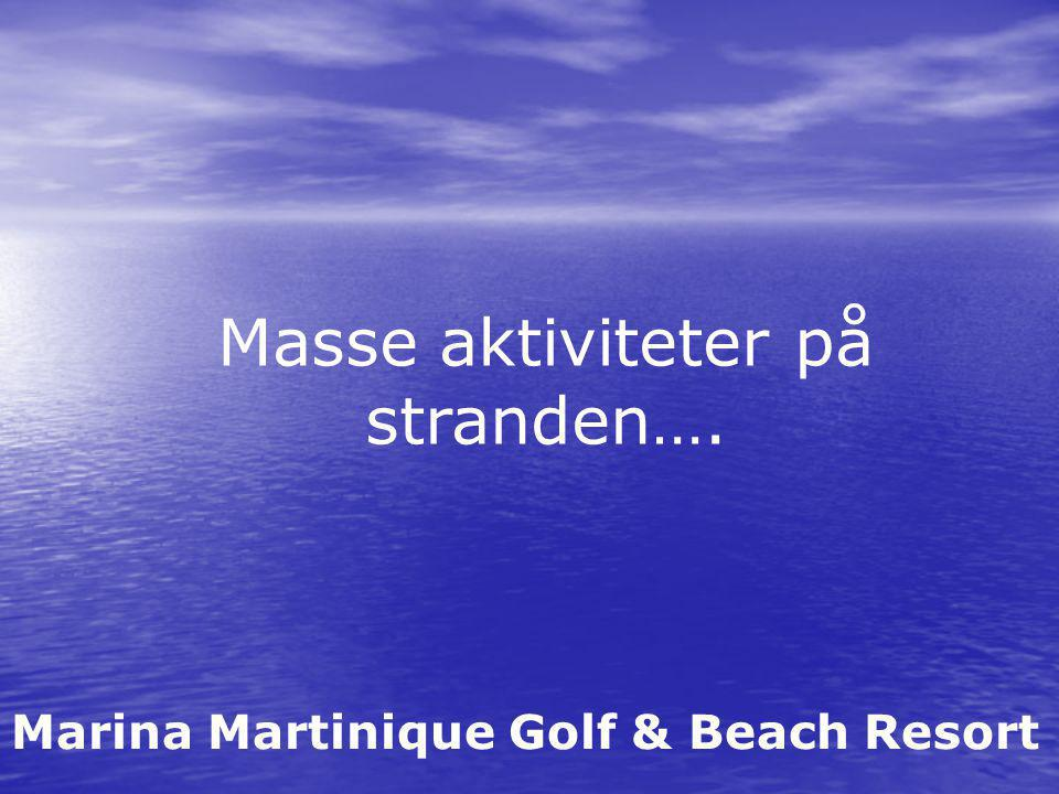 Marina Martinique Golf & Beach Resort Masse aktiviteter på stranden….