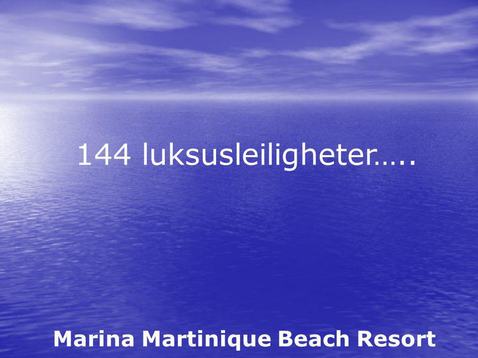 Marina Martinique Beach Resort 144 luksusleiligheter…..