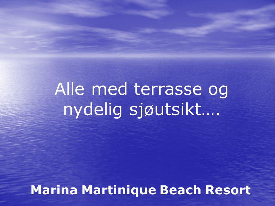 Marina Martinique Beach Resort Alle med terrasse og nydelig sjøutsikt….
