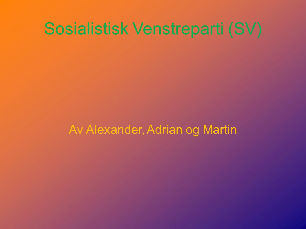 Sosialistisk Venstreparti (SV) Av Alexander, Adrian og Martin