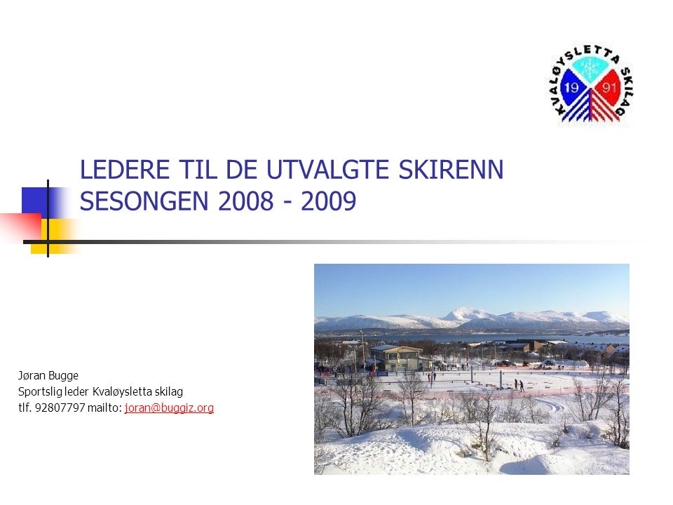 LEDERE TIL DE UTVALGTE SKIRENN SESONGEN 2008 - 2009 Jøran Bugge Sportslig leder Kvaløysletta skilag tlf.