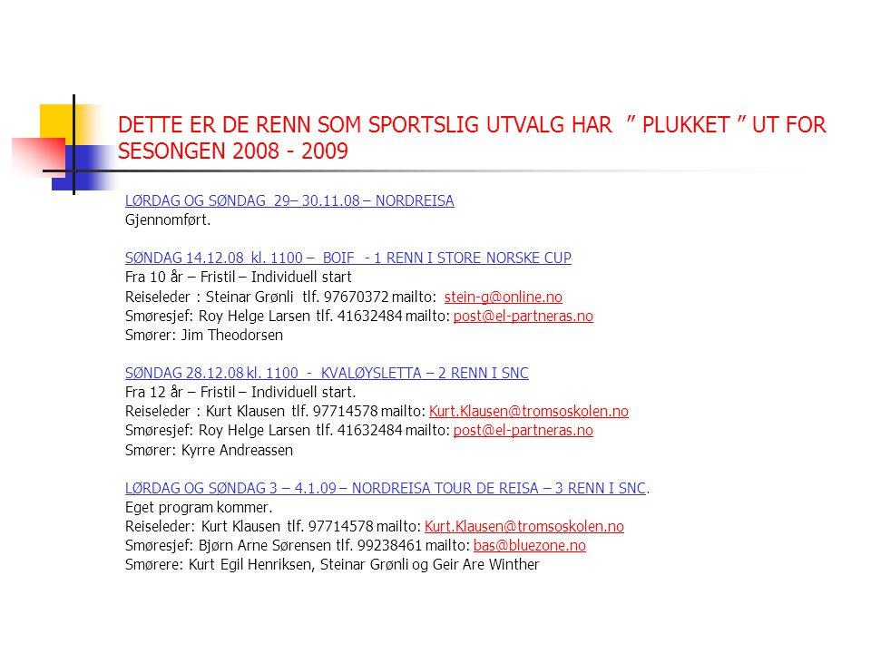 DETTE ER DE RENN SOM SPORTSLIG UTVALG HAR PLUKKET UT FOR SESONGEN 2008 - 2009 LØRDAG OG SØNDAG 29– 30.11.08 – NORDREISA Gjennomført.