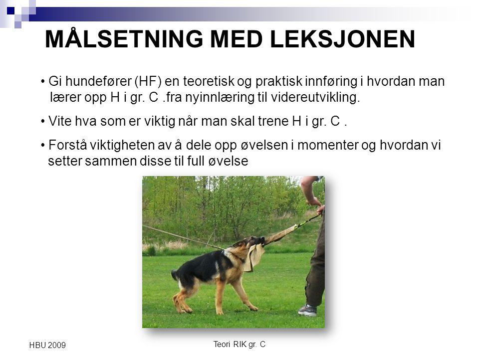 Teori RIK gr. C HBU 2009 MÅLSETNING MED LEKSJONEN Gi hundefører (HF) en teoretisk og praktisk innføring i hvordan man lærer opp H i gr. C.fra nyinnlær