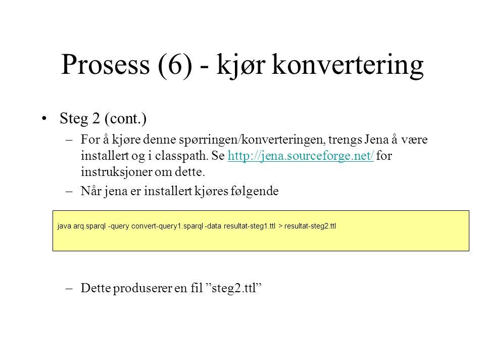 Prosess (6) - kjør konvertering Steg 2 (cont.) –For å kjøre denne spørringen/konverteringen, trengs Jena å være installert og i classpath. Se http://j