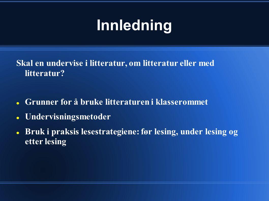 Innledning Skal en undervise i litteratur, om litteratur eller med litteratur? Grunner for å bruke litteraturen i klasserommet Undervisningsmetoder Br