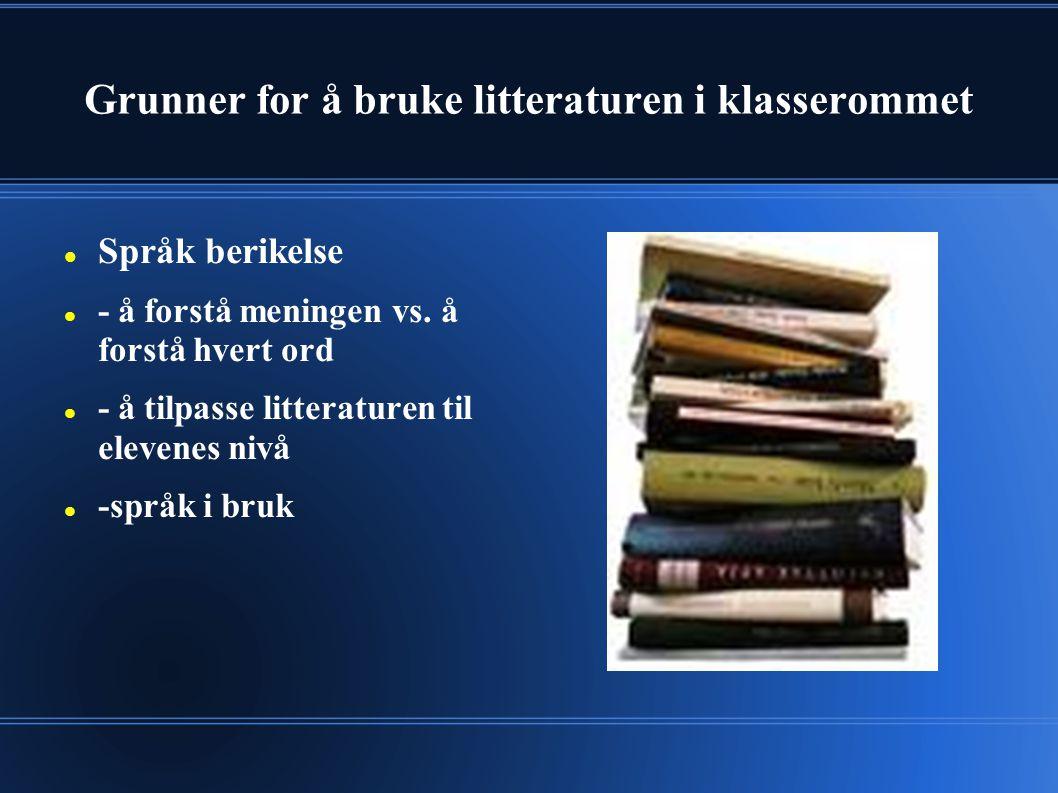 Grunner for å bruke litteraturen i klasserommet Språk berikelse - å forstå meningen vs. å forstå hvert ord - å tilpasse litteraturen til elevenes nivå