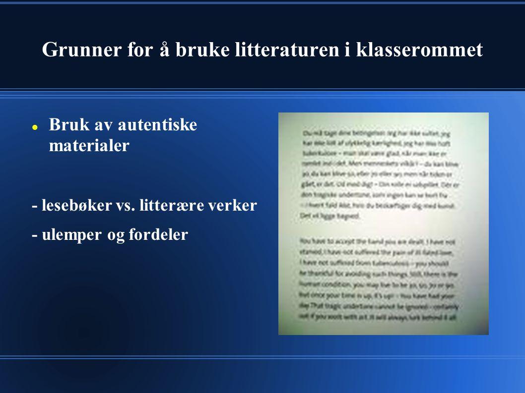 Grunner for å bruke litteraturen i klasserommet Bruk av autentiske materialer - lesebøker vs. litterære verker - ulemper og fordeler