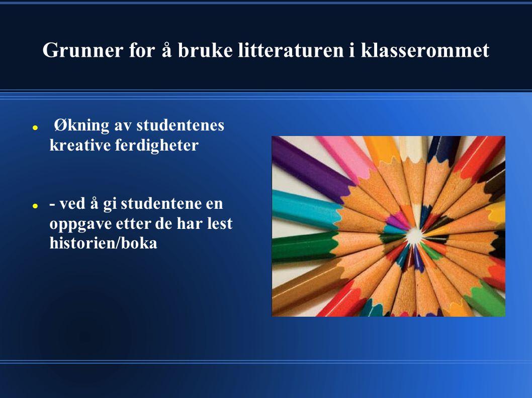 Grunner for å bruke litteraturen i klasserommet Økning av studentenes kreative ferdigheter - ved å gi studentene en oppgave etter de har lest historien/boka