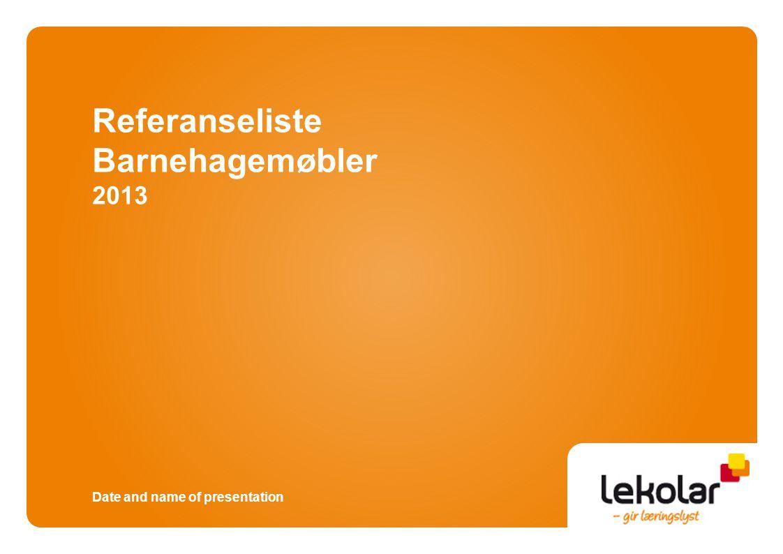 Date and name of presentation Referanseliste Barnehagemøbler 2013