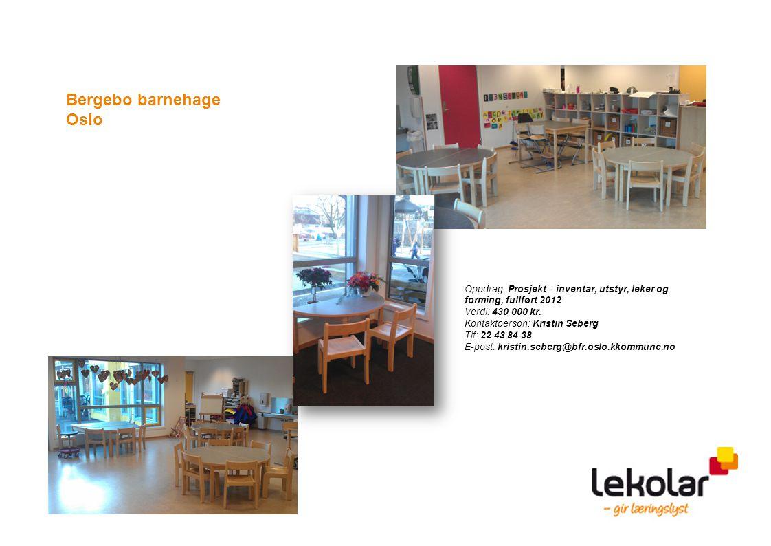 Bergebo barnehage Oslo Oppdrag: Prosjekt – inventar, utstyr, leker og forming, fullført 2012 Verdi: 430 000 kr. Kontaktperson: Kristin Seberg Tlf: 22