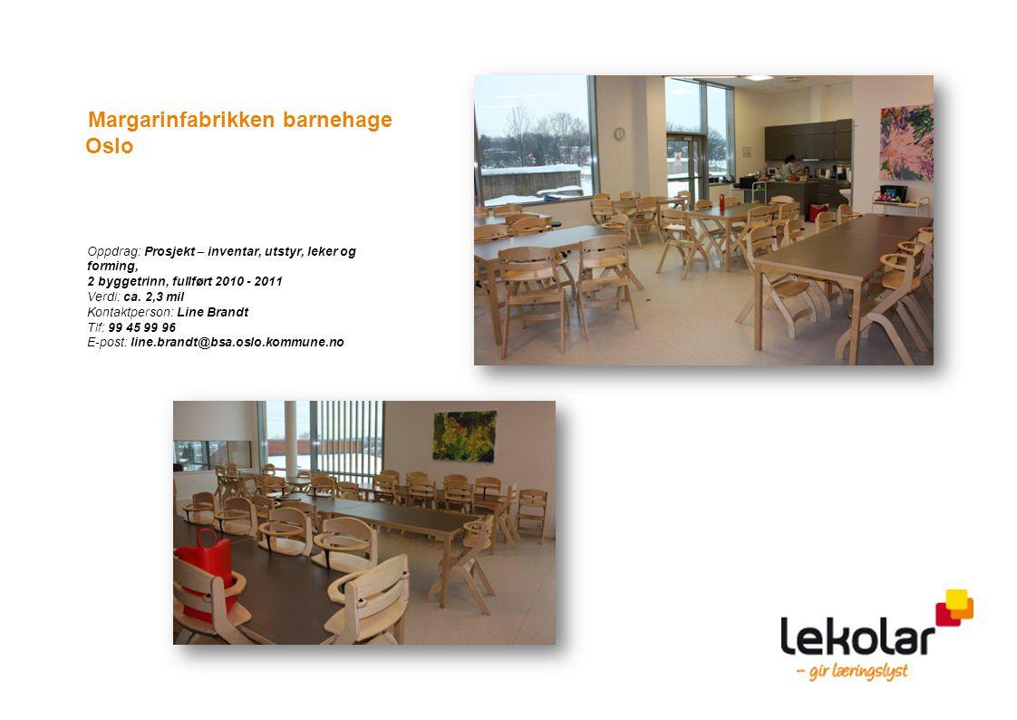Margarinfabrikken barnehage Oslo Oppdrag: Prosjekt – inventar, utstyr, leker og forming, 2 byggetrinn, fullført 2010 - 2011 Verdi: ca. 2,3 mil Kontakt