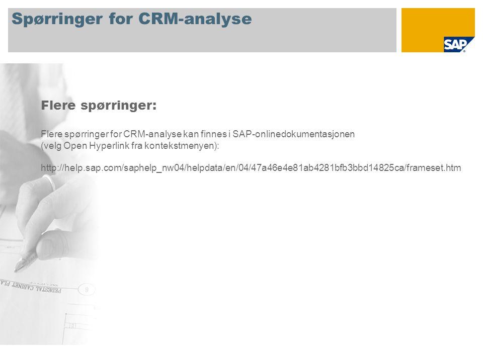 Spørringer for CRM-analyse Flere spørringer: Flere spørringer for CRM-analyse kan finnes i SAP-onlinedokumentasjonen (velg Open Hyperlink fra kontekstmenyen): http://help.sap.com/saphelp_nw04/helpdata/en/04/47a46e4e81ab4281bfb3bbd14825ca/frameset.htm