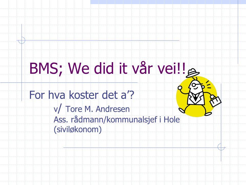 BMS; We did it vår vei!. For hva koster det a'. v / Tore M.