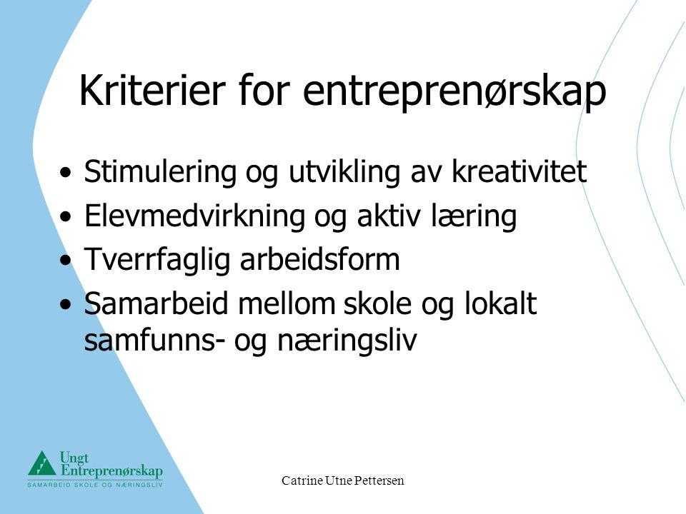 Catrine Utne Pettersen Kriterier for entreprenørskap Stimulering og utvikling av kreativitet Elevmedvirkning og aktiv læring Tverrfaglig arbeidsform S