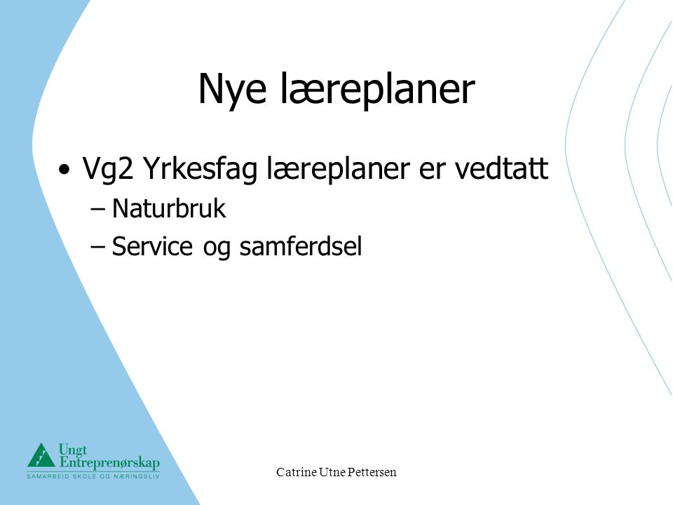 Catrine Utne Pettersen Nye læreplaner Vg2 Yrkesfag læreplaner er vedtatt –Naturbruk –Service og samferdsel