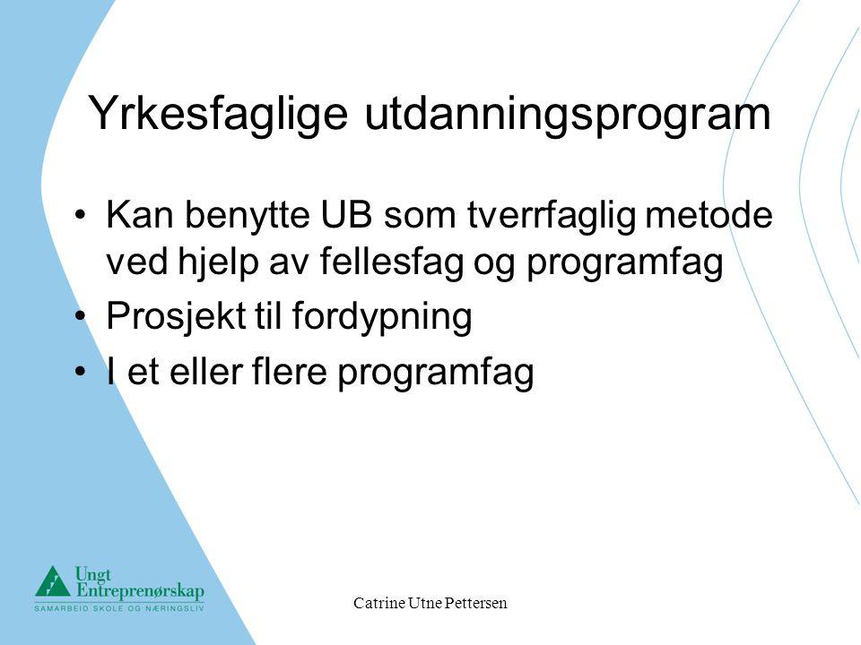 Catrine Utne Pettersen Yrkesfaglige utdanningsprogram Kan benytte UB som tverrfaglig metode ved hjelp av fellesfag og programfag Prosjekt til fordypni