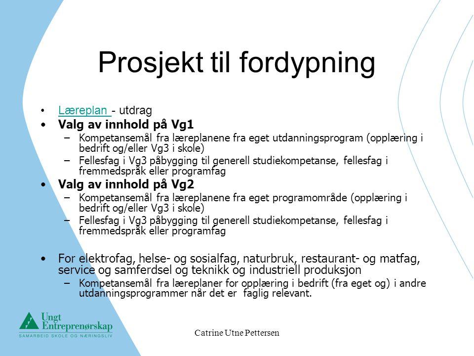 Catrine Utne Pettersen Prosjekt til fordypning Læreplan - utdragLæreplan Valg av innhold på Vg1 –Kompetansemål fra læreplanene fra eget utdanningsprog