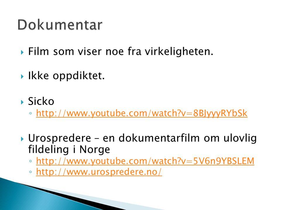  Film som viser noe fra virkeligheten.  Ikke oppdiktet.  Sicko ◦ http://www.youtube.com/watch?v=8BJyyyRYbSk http://www.youtube.com/watch?v=8BJyyyRY