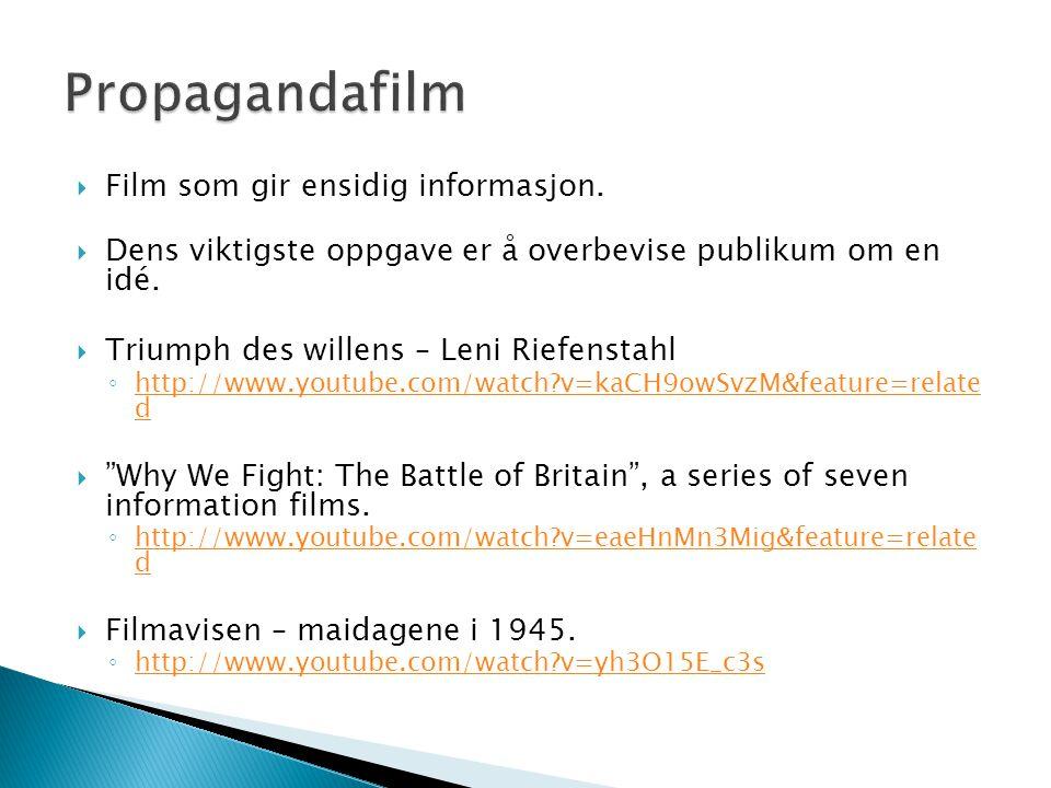  Film som gir ensidig informasjon.  Dens viktigste oppgave er å overbevise publikum om en idé.  Triumph des willens – Leni Riefenstahl ◦ http://www