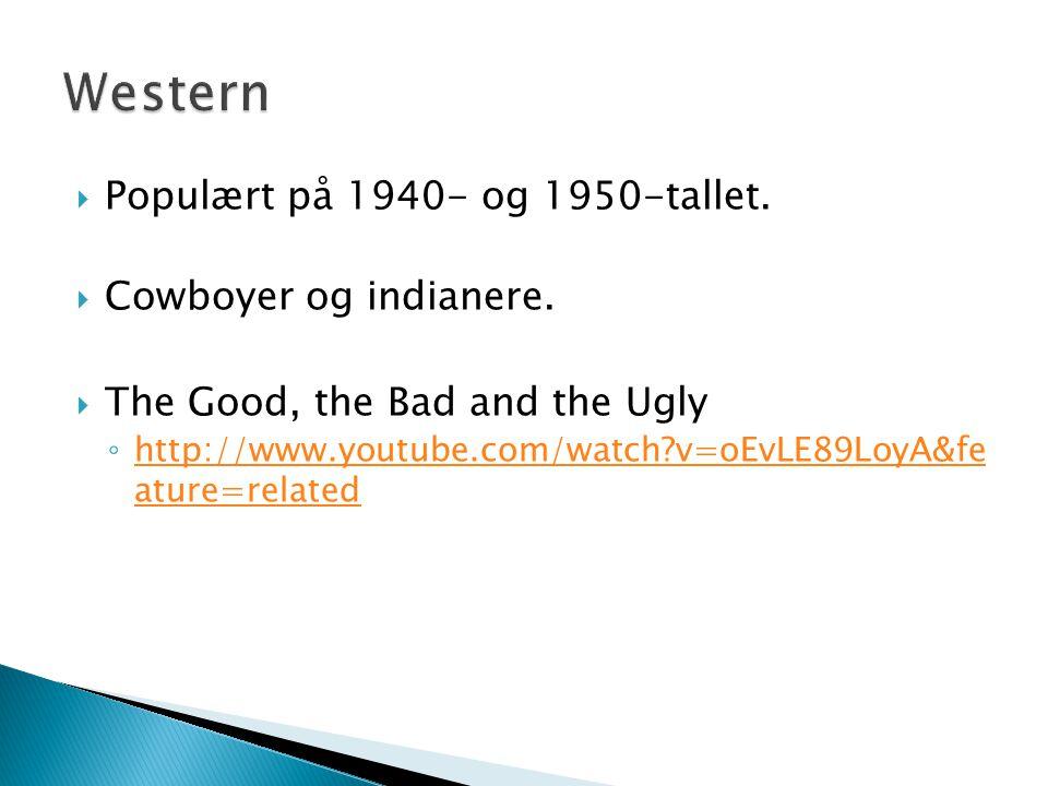  Populært på 1940- og 1950-tallet.  Cowboyer og indianere.  The Good, the Bad and the Ugly ◦ http://www.youtube.com/watch?v=oEvLE89LoyA&fe ature=re