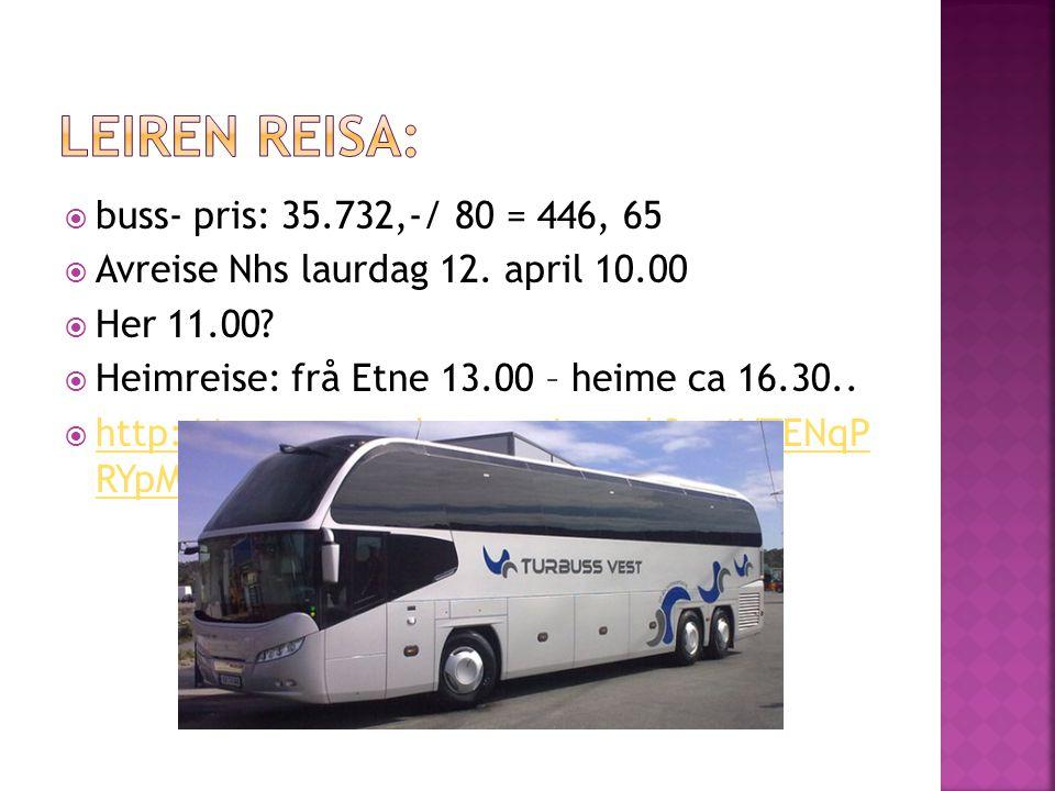  buss- pris: 35.732,-/ 80 = 446, 65  Avreise Nhs laurdag 12. april 10.00  Her 11.00?  Heimreise: frå Etne 13.00 – heime ca 16.30..  http://www.yo