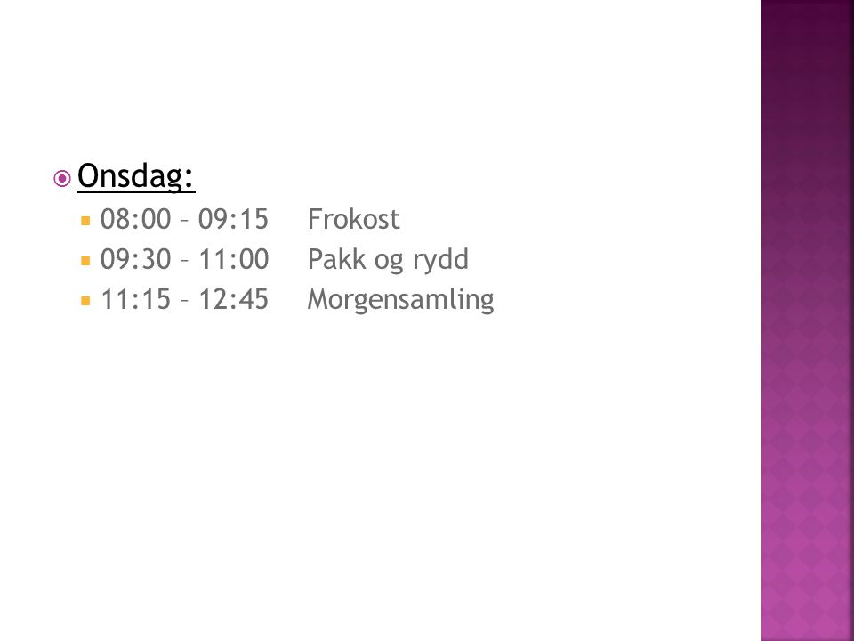  Onsdag:  08:00 – 09:15Frokost  09:30 – 11:00Pakk og rydd  11:15 – 12:45Morgensamling