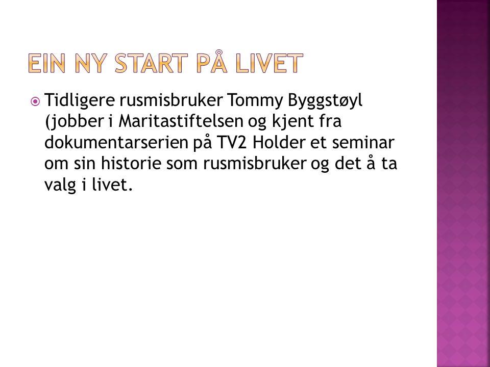  Tidligere rusmisbruker Tommy Byggstøyl (jobber i Maritastiftelsen og kjent fra dokumentarserien på TV2 Holder et seminar om sin historie som rusmisbruker og det å ta valg i livet.