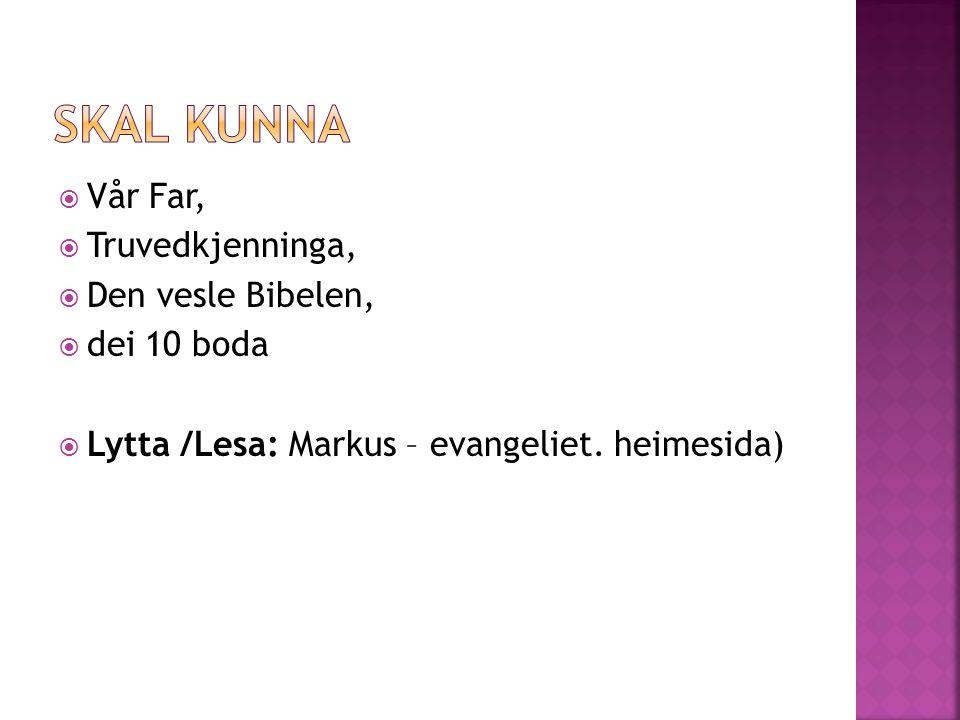  Vår Far,  Truvedkjenninga,  Den vesle Bibelen,  dei 10 boda  Lytta /Lesa: Markus – evangeliet.