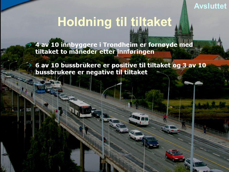 Holdning til tiltaket  4 av 10 innbyggere i Trondheim er fornøyde med tiltaket to måneder etter innføringen  6 av 10 bussbrukere er positive til til