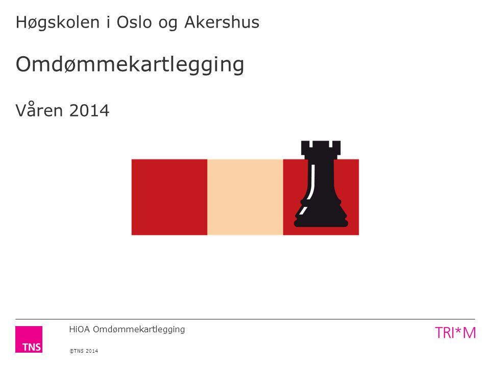 HiOA Omdømmekartlegging ©TNS 2014 Høgskolen i Oslo og Akershus Omdømmekartlegging Våren 2014
