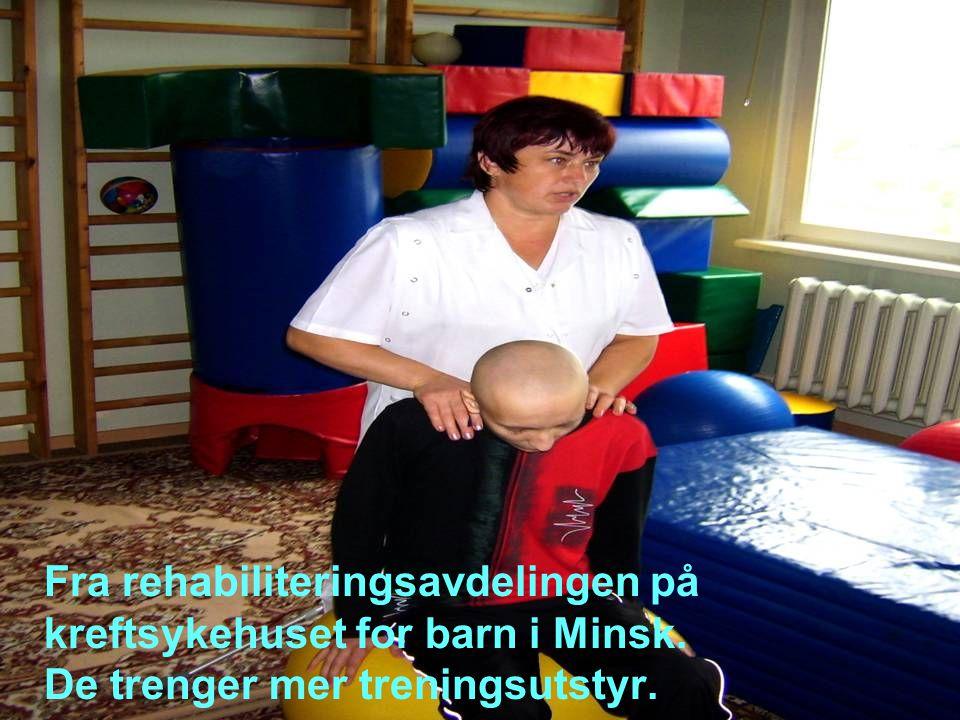 Fra rehabiliteringsavdelingen på kreftsykehuset for barn i Minsk. De trenger mer treningsutstyr.