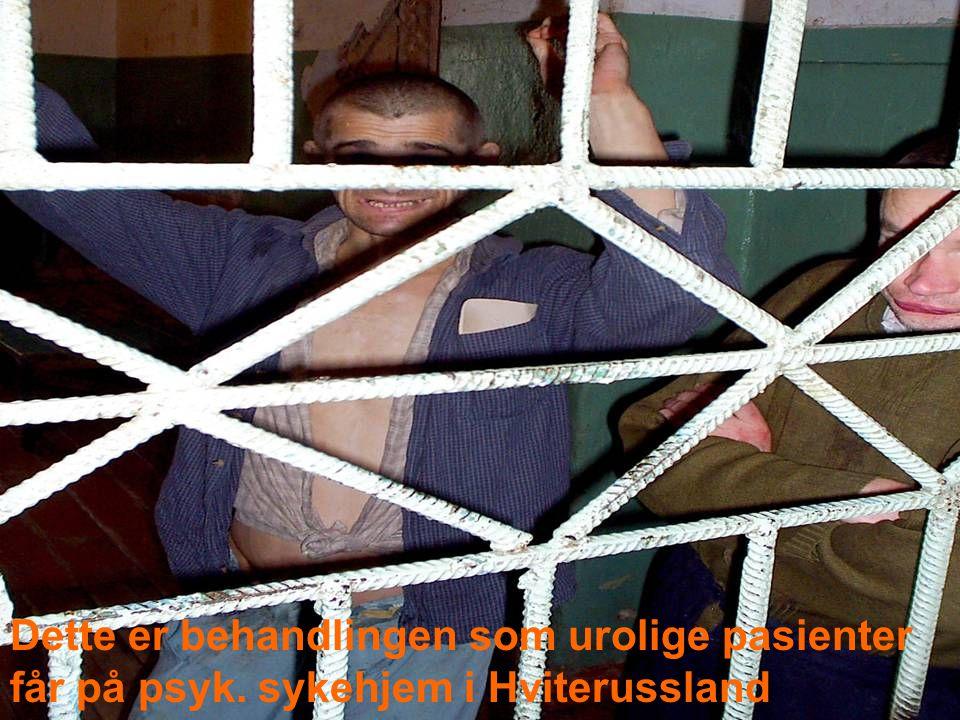 Dette er behandlingen som urolige pasienter får på psyk. sykehjem i Hviterussland