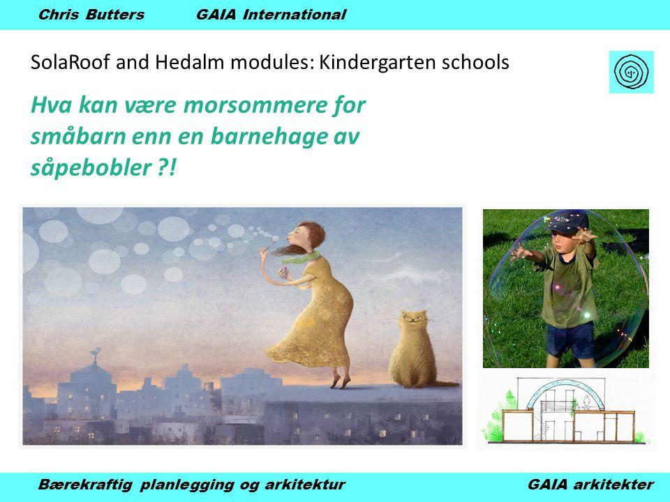 SolaRoof and Hedalm modules: Kindergarten schools Bærekraftig planlegging og arkitektur GAIA arkitekter Chris Butters GAIA International Hva kan være morsommere for småbarn enn en barnehage av såpebobler !