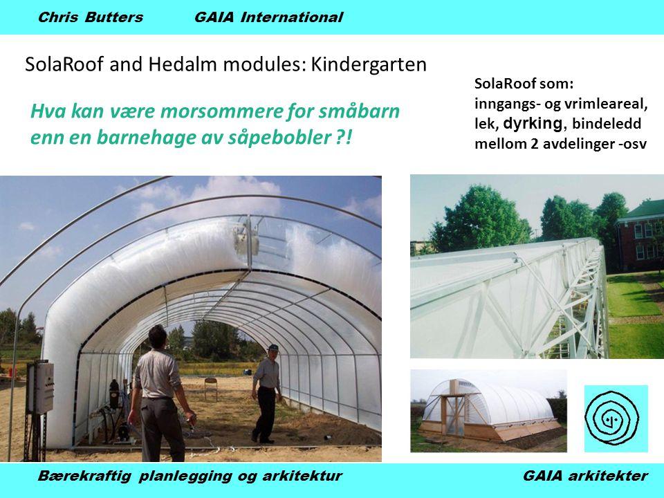 SolaRoof and Hedalm modules: Kindergarten Bærekraftig planlegging og arkitektur GAIA arkitekter Chris Butters GAIA International Hva kan være morsommere for småbarn enn en barnehage av såpebobler .