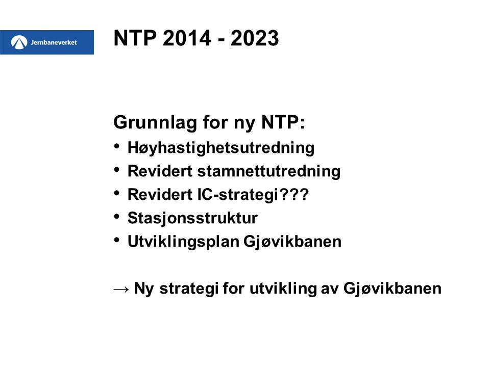 NTP 2014 - 2023 Grunnlag for ny NTP: Høyhastighetsutredning Revidert stamnettutredning Revidert IC-strategi??? Stasjonsstruktur Utviklingsplan Gjøvikb
