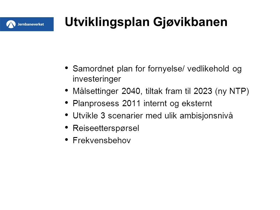 Utviklingsplan Gjøvikbanen Samordnet plan for fornyelse/ vedlikehold og investeringer Målsettinger 2040, tiltak fram til 2023 (ny NTP) Planprosess 201