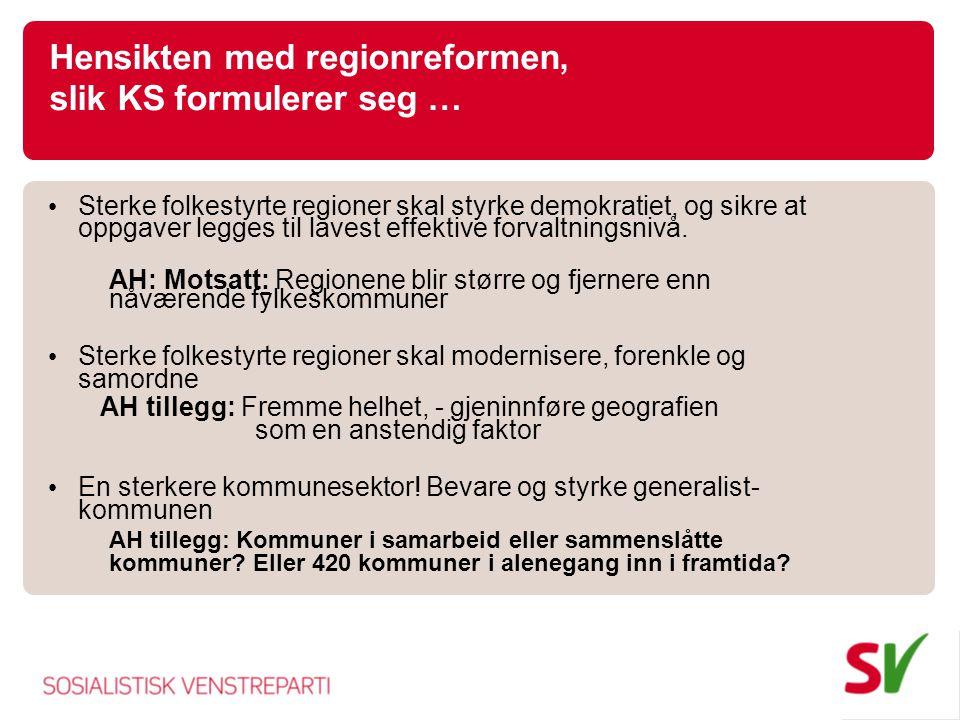 Hensikten med regionreformen, slik KS formulerer seg … Sterke folkestyrte regioner skal styrke demokratiet, og sikre at oppgaver legges til lavest effektive forvaltningsnivå.