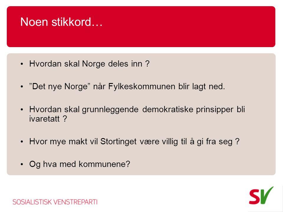 Noen stikkord… Hvordan skal Norge deles inn . Det nye Norge når Fylkeskommunen blir lagt ned.