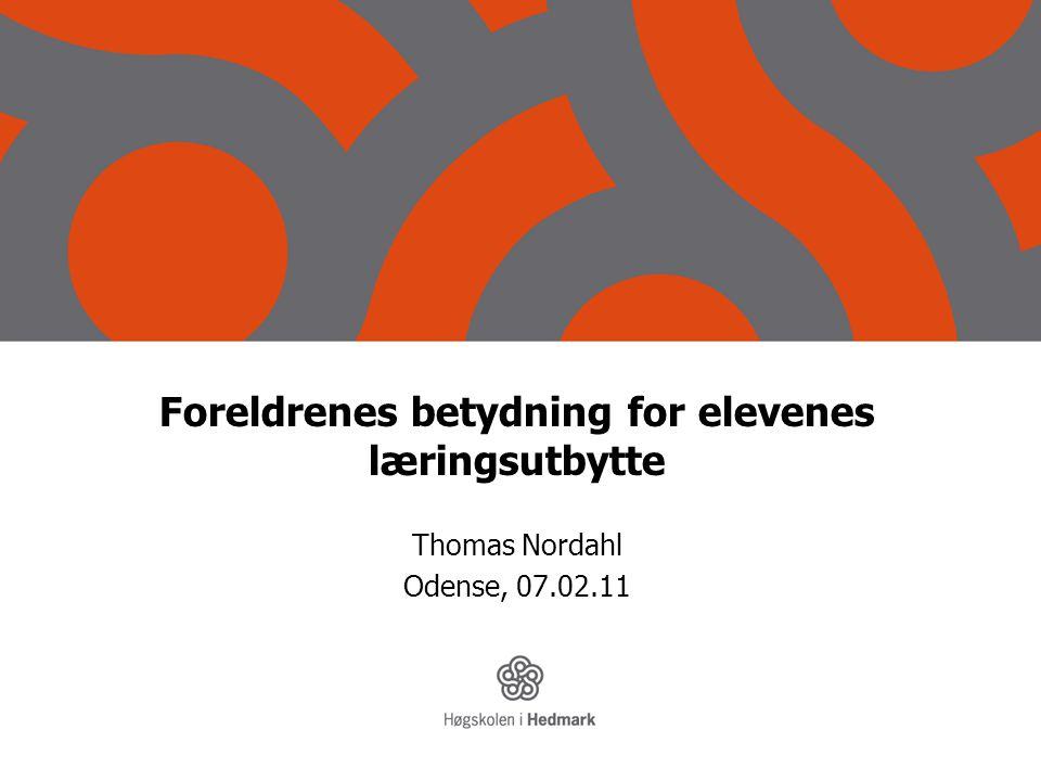 Foreldrenes betydning for elevenes læringsutbytte Thomas Nordahl Odense, 07.02.11