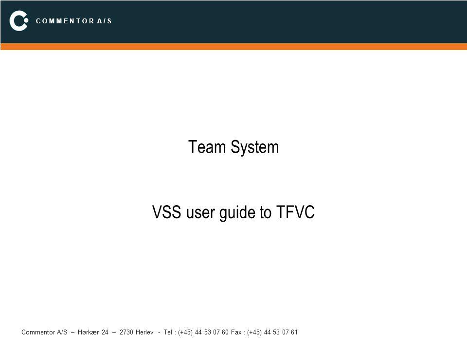C O M M E N T O R A / S Commentor A/S – Hørkær 24 – 2730 Herlev - Tel : (+45) 44 53 07 60 Fax : (+45) 44 53 07 61 VSS til TFVC How To… Hvordan ser man status på ud-checkede filer.