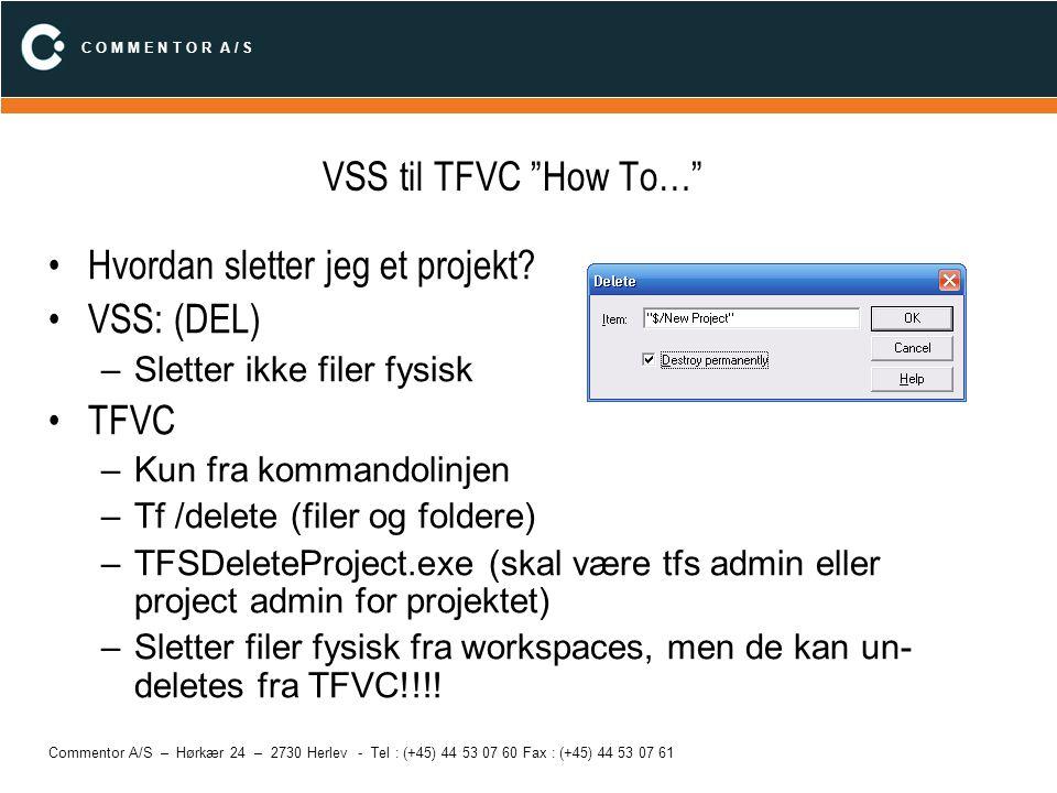 """C O M M E N T O R A / S Commentor A/S – Hørkær 24 – 2730 Herlev - Tel : (+45) 44 53 07 60 Fax : (+45) 44 53 07 61 VSS til TFVC """"How To…"""" Hvordan slett"""