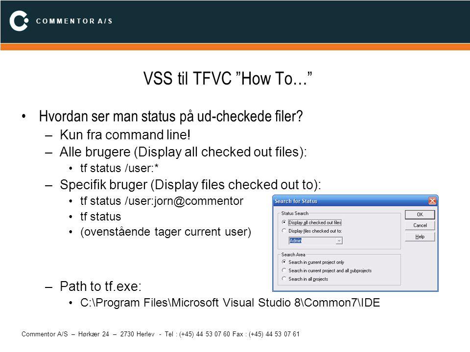 """C O M M E N T O R A / S Commentor A/S – Hørkær 24 – 2730 Herlev - Tel : (+45) 44 53 07 60 Fax : (+45) 44 53 07 61 VSS til TFVC """"How To…"""" Hvordan ser m"""
