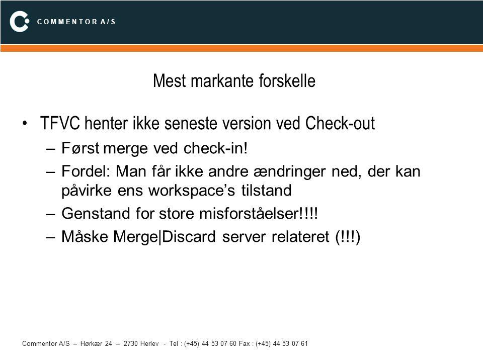 C O M M E N T O R A / S Commentor A/S – Hørkær 24 – 2730 Herlev - Tel : (+45) 44 53 07 60 Fax : (+45) 44 53 07 61 Mest markante forskelle TFVC henter
