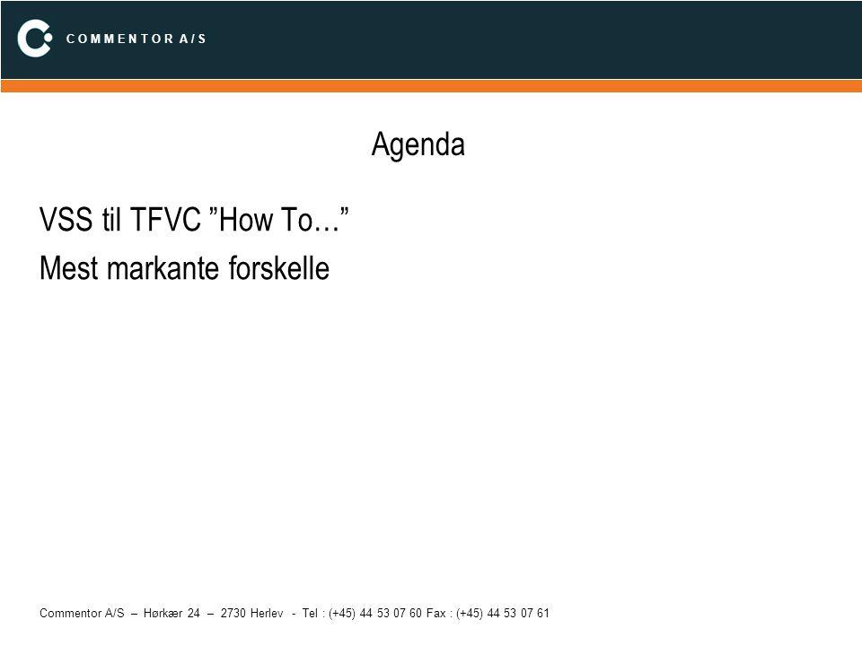 C O M M E N T O R A / S Commentor A/S – Hørkær 24 – 2730 Herlev - Tel : (+45) 44 53 07 60 Fax : (+45) 44 53 07 61 VSS til TFVC How To… Brugere: VSS har egne brugere defineret –(eller Automatic logins for VSS Database ) TFVC bruger Windows Accounts