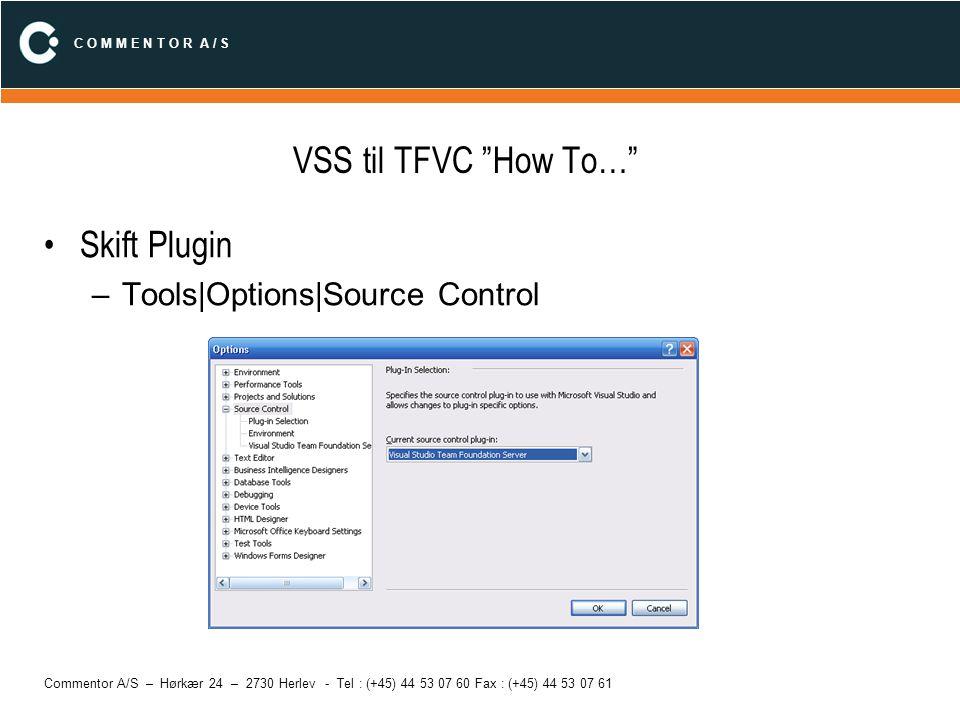 C O M M E N T O R A / S Commentor A/S – Hørkær 24 – 2730 Herlev - Tel : (+45) 44 53 07 60 Fax : (+45) 44 53 07 61 VSS til TFVC How To… Create Project VSS – Letvægt (kun repository) –(Folder) TFVC –Team Project (Process, Guide, portal, Repository) –File|New| Team Project