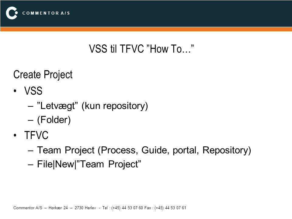 C O M M E N T O R A / S Commentor A/S – Hørkær 24 – 2730 Herlev - Tel : (+45) 44 53 07 60 Fax : (+45) 44 53 07 61 VSS til TFVC How To… Set Working Folder –File|Source Control|Workspaces