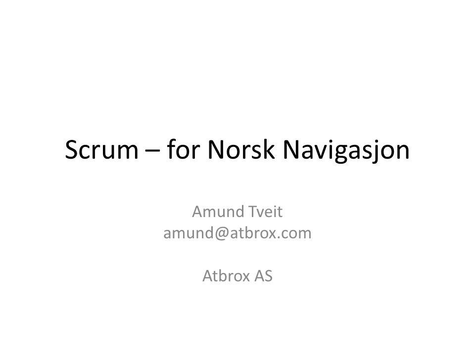 Scrum – for Norsk Navigasjon Amund Tveit amund@atbrox.com Atbrox AS